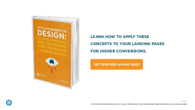 ATTENTION-DRIVEN DESIGN: 23 VISUAL PRINCIPLES FOR DESIGNING MORE PERSUASIVE LANDING PAGES LEARN HOW TO APPLY THESE CONCEPT...
