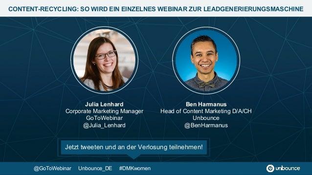 CONTENT-RECYCLING: SO WIRD EIN EINZELNES WEBINAR ZUR LEADGENERIERUNGSMASCHINE Ben Harmanus Head of Content Marketing D/A/C...