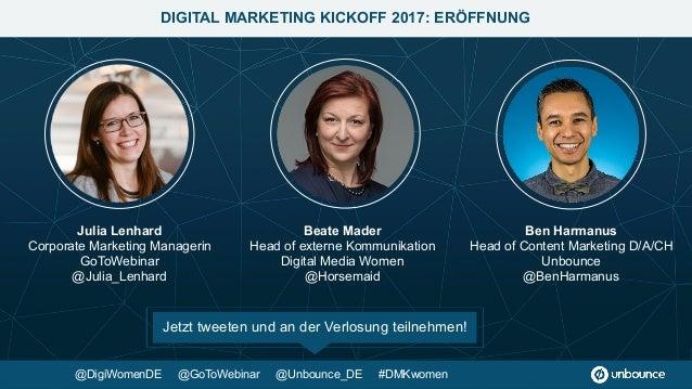 DIGITAL MARKETING KICKOFF 2017: ERÖFFNUNG Julia Lenhard Corporate Marketing Managerin GoToWebinar @Julia_Lenhard Ben Harm...