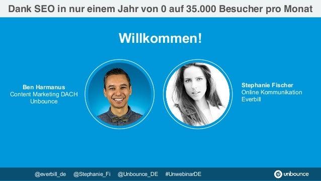 Dank SEO in nur einem Jahr von 0 auf 35.000 Besucher pro Monat Willkommen! Stephanie Fischer Online Kommunikation Everbil...
