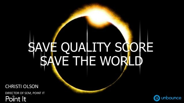 #PPCHeroes@ChristiJOlson CHRISTI OLSON DIRECTOR OF SEM, POINT IT SAVE QUALITY SCORE SAVE THE WORLD