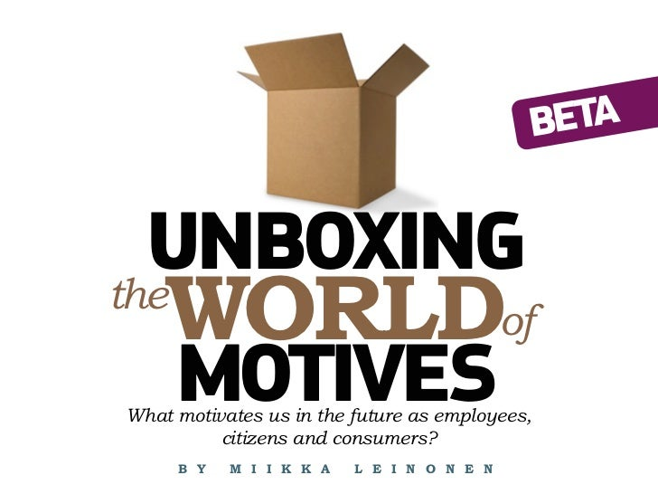 BETA  UNBOXINGthe    WORLDof      MOTIVESWhat motivates us in the future as employees,          citizens and consumers?   ...