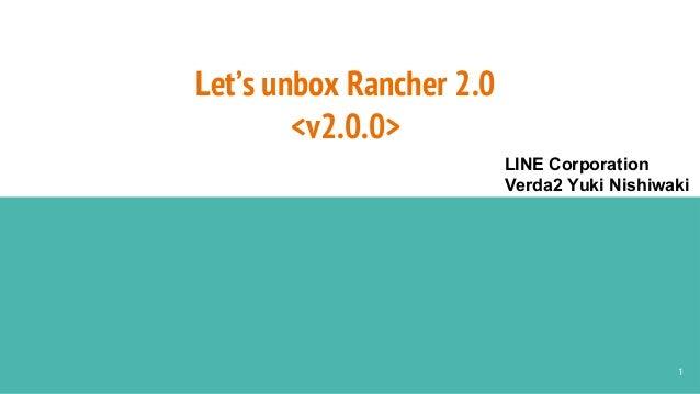 Let's unbox Rancher 2.0 <v2.0.0> 1 LINE Corporation Verda2 Yuki Nishiwaki