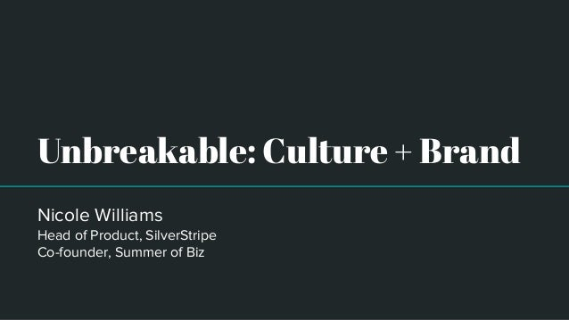 Unbreakable: Culture + Brand Nicole Williams Head of Product, SilverStripe Co-founder, Summer of Biz