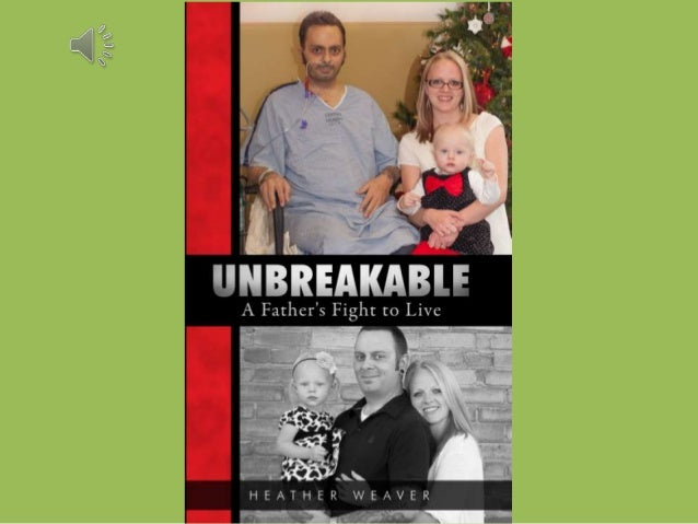 Unbreakable A Father's Fight to Live By: Heather Weaver