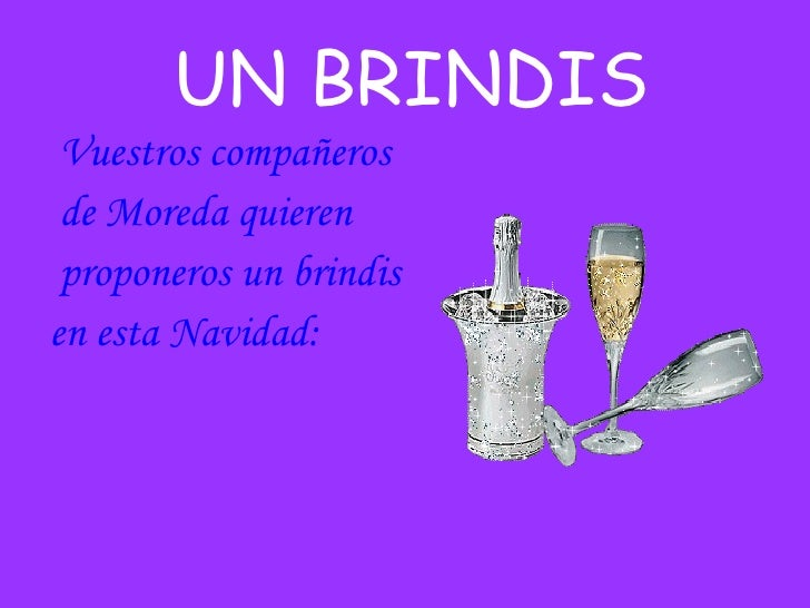 UN BRINDIS <ul><li>Vuestros compañeros </li></ul><ul><li>de Moreda quieren  </li></ul><ul><li>proponeros un brindis  </li>...