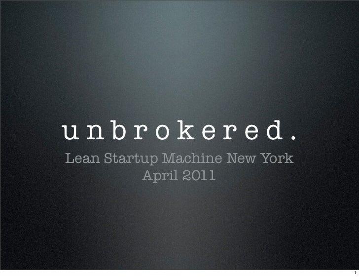 unbrokered.Lean Startup Machine New York          April 2011                                1