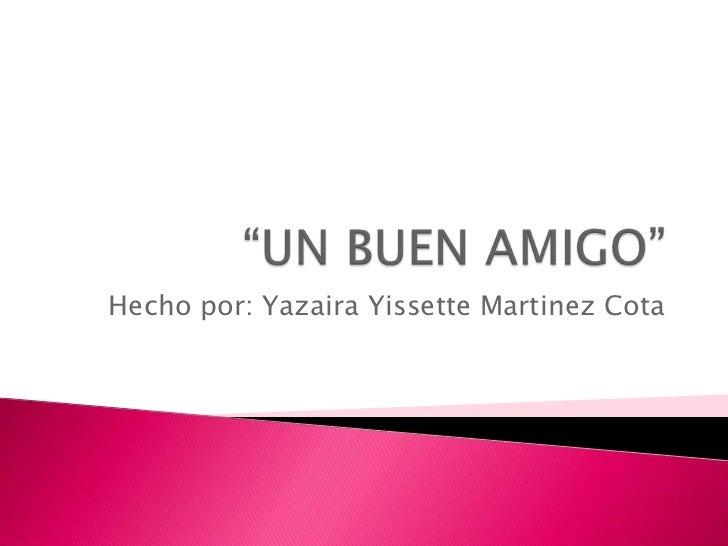 """UN BUEN AMIGO"" <br />Hecho por: Yazaira Yissette Martinez Cota<br />"