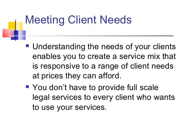 Meeting Client Needs   Understanding the needs of your clients    enables you to create a service mix that    is responsi...