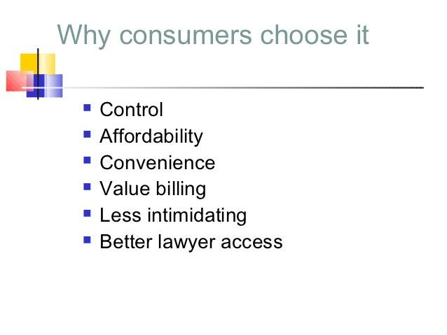 Why consumers choose it    Control    Affordability    Convenience    Value billing    Less intimidating    Better l...