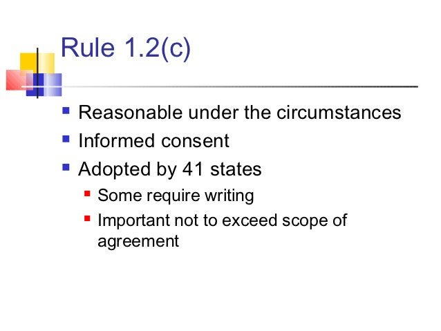 Rule 1.2(c)   Reasonable under the circumstances   Informed consent   Adopted by 41 states       Some require writing ...