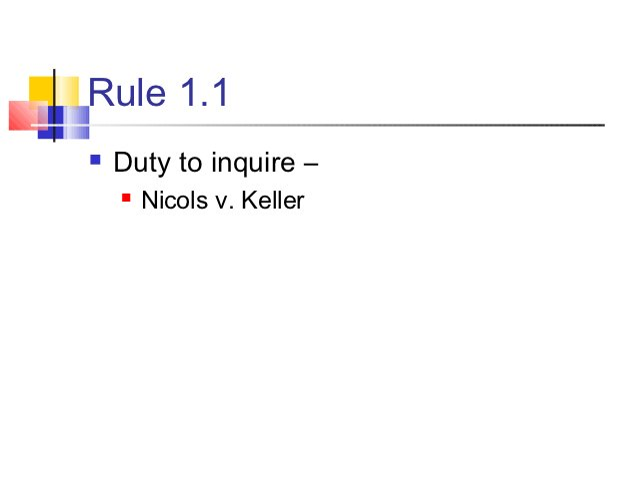 Rule 1.1   Duty to inquire –       Nicols v. Keller