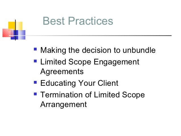 Best Practices   Making the decision to unbundle   Limited Scope Engagement    Agreements   Educating Your Client   Te...