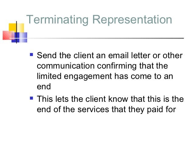 Terminating Representation   Send the client an email letter or other    communication confirming that the    limited eng...
