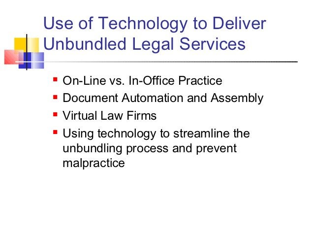 Use of Technology to DeliverUnbundled Legal Services    On-Line vs. In-Office Practice    Document Automation and Assemb...