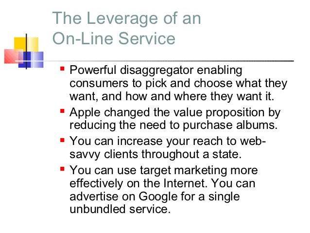 The Leverage of anOn-Line Service   Powerful disaggregator enabling    consumers to pick and choose what they    want, an...