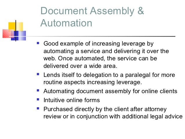 Document Assembly &    Automation   Good example of increasing leverage by    automating a service and delivering it over...