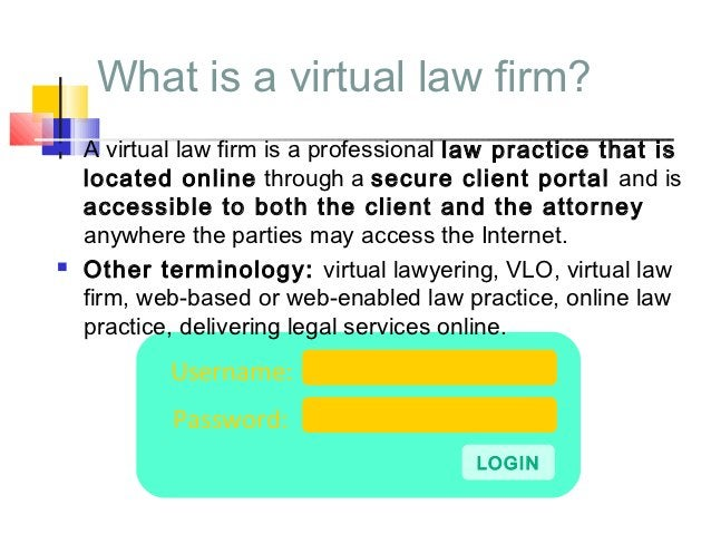 What is a virtual law firm?   A virtual law firm is a professional law practice that is    located online through a secur...