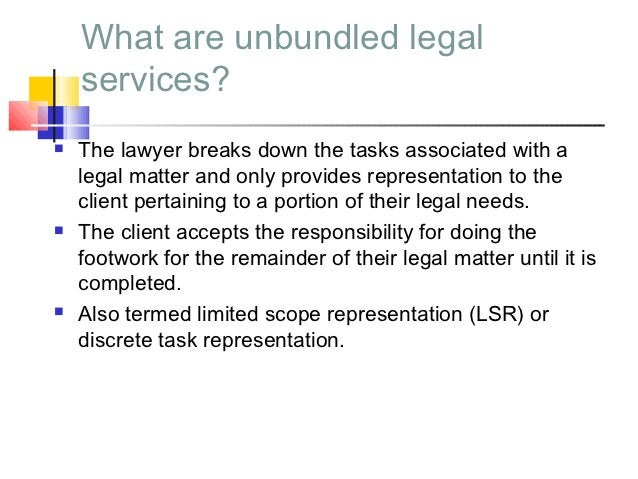 What are unbundled legal    services?   The lawyer breaks down the tasks associated with a    legal matter and only provi...