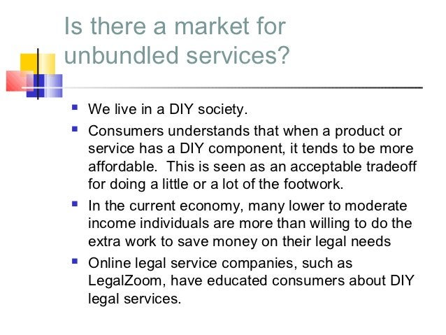 Is there a market forunbundled services?   We live in a DIY society.   Consumers understands that when a product or    s...