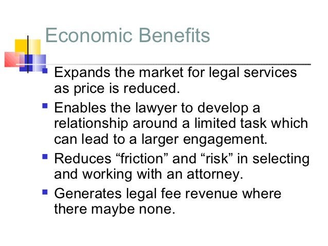 Economic Benefits   Expands the market for legal services    as price is reduced.   Enables the lawyer to develop a    r...