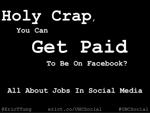 Holy Crap,     You Can             Get Paid              To Be On Facebook? All About Jobs In Social Media@EricTTung     e...