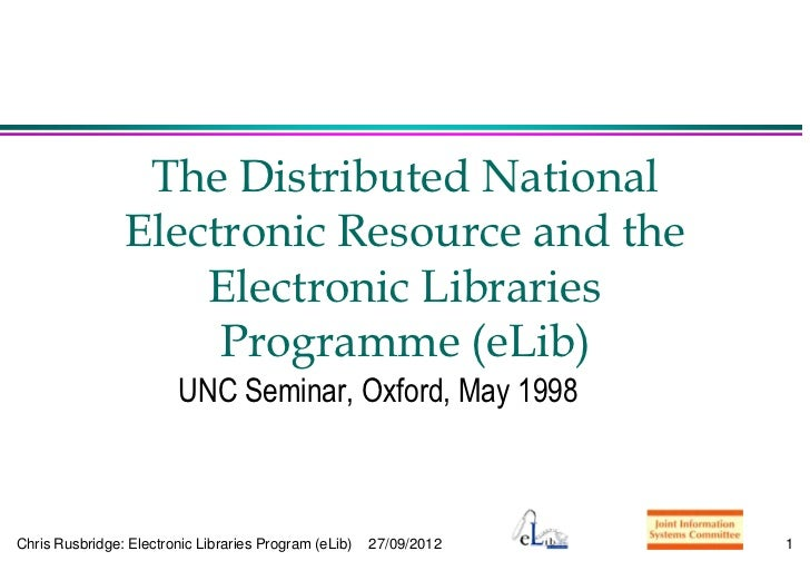 The Distributed National                Electronic Resource and the                    Electronic Libraries               ...