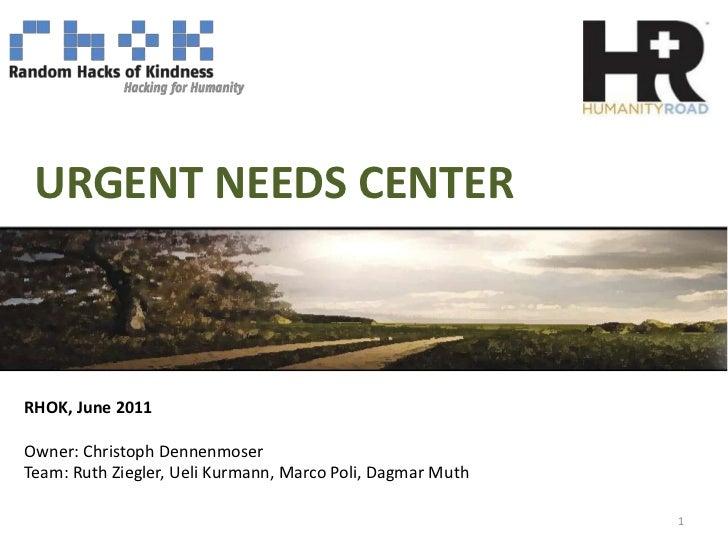 URGENT NEEDS CENTER<br />RHOK, June 2011<br />Owner: ChristophDennenmoser<br />Team: Ruth Ziegler, UeliKurmann, Marco Poli...