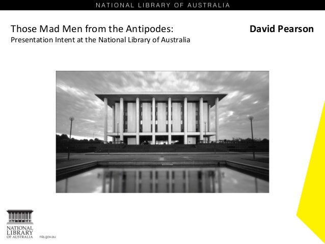 Those Mad Men from the Antipodes:                          David PearsonPresentation Intent at the National Library of Aus...