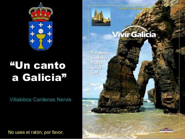 """""""Un canto a Galicia"""" Villalobos Cardenas Nervis  No uses el ratón, por favor."""