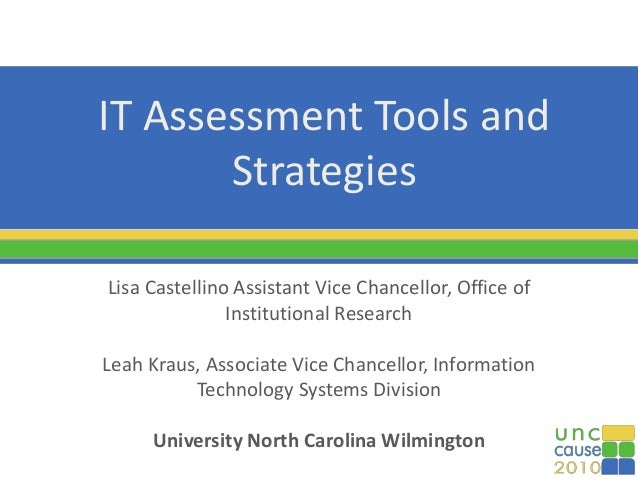 IT Assessment Tools and Strategies Lisa Castellino Assistant Vice Chancellor, Office of Institutional Research Leah Kraus,...