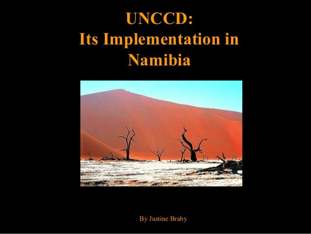 UNCCD:UNCCD: Its Implementation inIts Implementation in NamibiaNamibia By Justine Braby