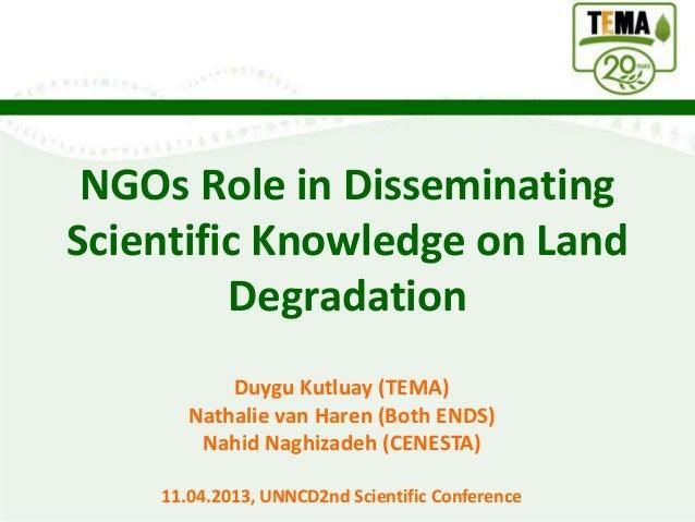 NGOs Role in DisseminatingScientific Knowledge on Land         Degradation           Duygu Kutluay (TEMA)       Nathalie v...