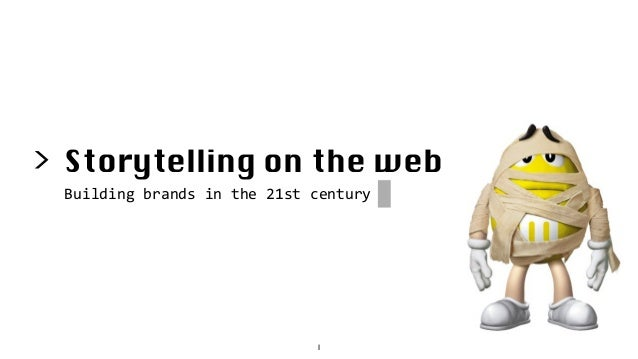 1 > Storytelling on the web Building  brands  in  the  21st  century