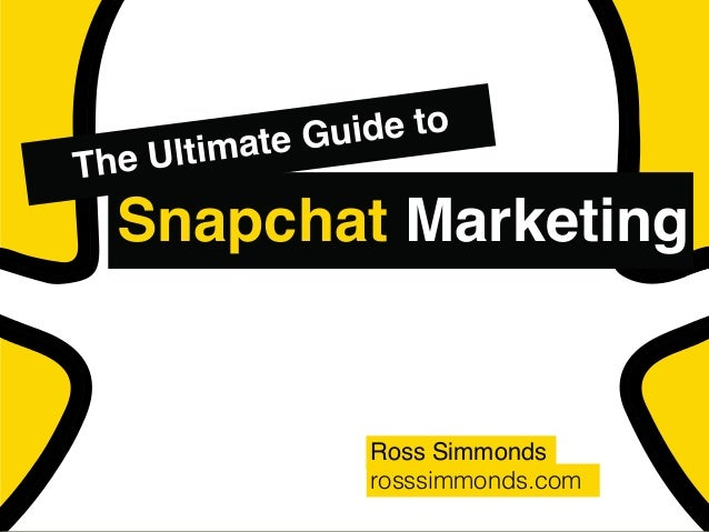 Ross Simmonds rosssimmonds.com The Ultimate Guide to Snapchat Marketing