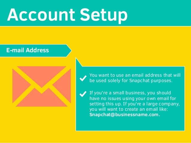 MAKE YOUR Account Setup You want to use an email address that will be used solely for Snapchat purposes. If you're a small...