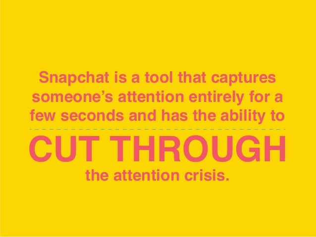 Snapchat is a tool that captures someone's attention entirely for a few seconds and has the ability to CUT THROUGH the att...