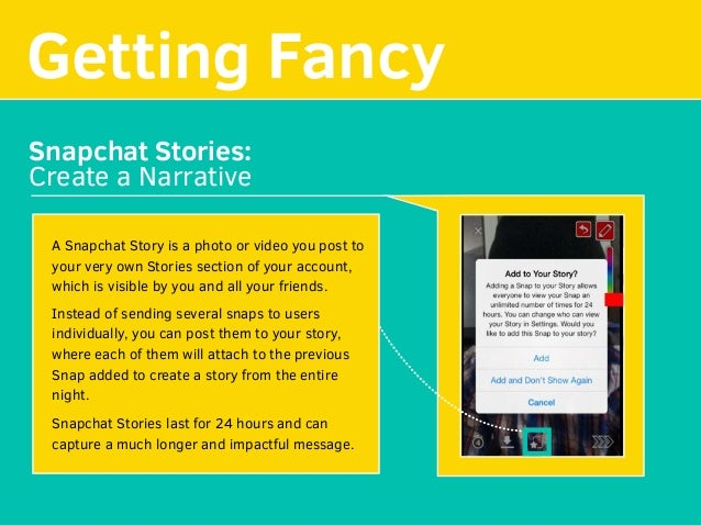 Getting Fancy Snapchat Stories: Create a Narrative A Snapchat Story is a photo or video you post to your very own Stories ...