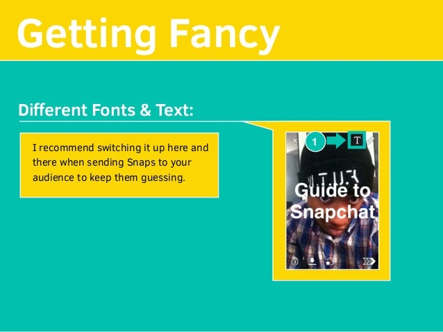 Getting Fancy 1 Different Fonts & Text: I recommend switching it up here and there when sending Snaps to your audience to k...
