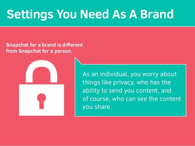 Settings You Need As A Brand Snapchat for a brand is different from Snapchat for a person. As an individual, you worry abou...