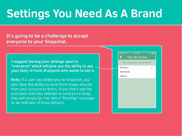 Settings You Need As A Brand It's going to be a challenge to accept everyone to your Snapchat. I suggest leaving your sett...