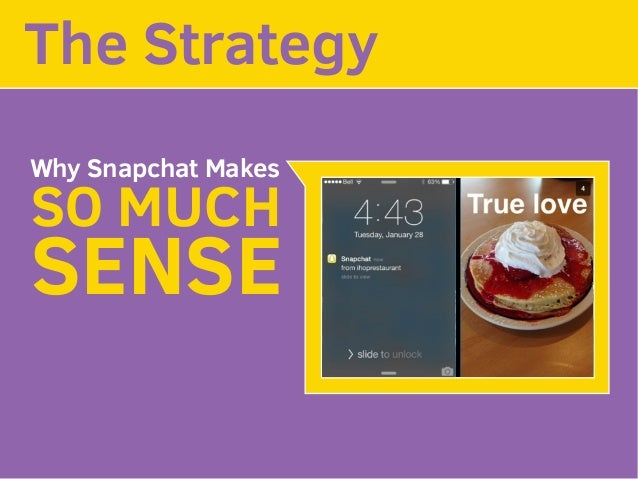 The Strategy SO MUCH SENSE Why Snapchat Makes