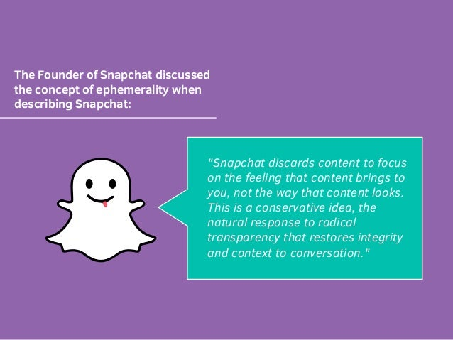 """The Founder of Snapchat discussed the concept ofephemerality when describing Snapchat: """"Snapchat discards content to focu..."""