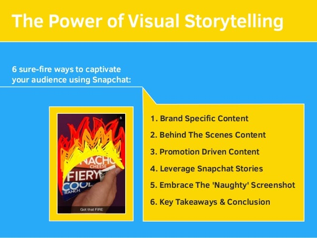 The Power of Visual Storytelling 6 sure-fire ways to captivate your audience using Snapchat: 1. Brand Specific Content 2. Be...