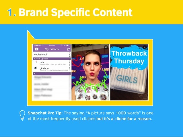 """1. Brand Specific Content Snapchat Pro Tip:The saying """"A picture says 1000 words"""" is one of the most frequently used clich..."""