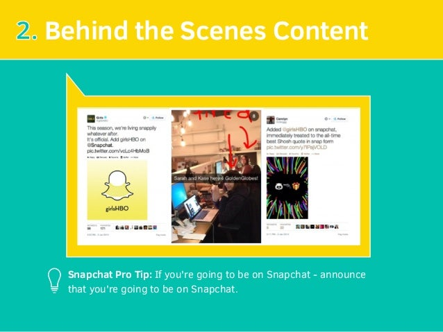 2. Behind the Scenes Content Snapchat Pro Tip:If you're going to be on Snapchat - announce that you're going to be on Sna...