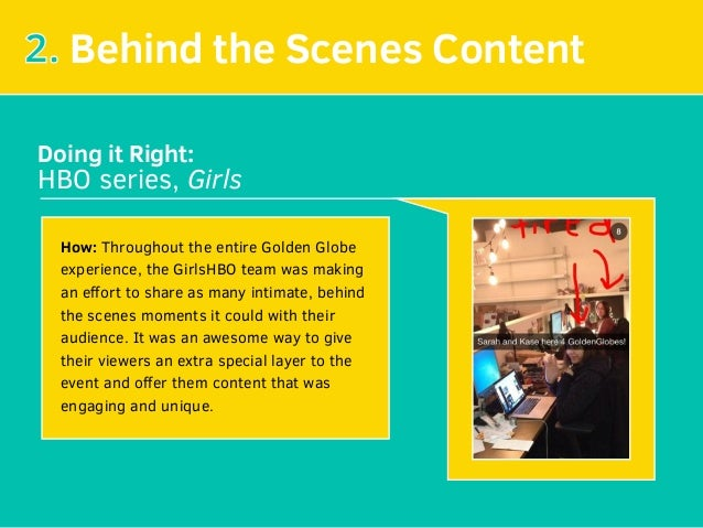 2. Behind the Scenes Content Doing it Right: HBO series, Girls How: Throughout the entire Golden Globe experience, the Gir...