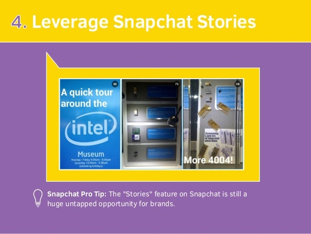 """4. Leverage Snapchat Stories Snapchat Pro Tip: The """"Stories"""" feature on Snapchat is still a huge untapped opportunity for ..."""