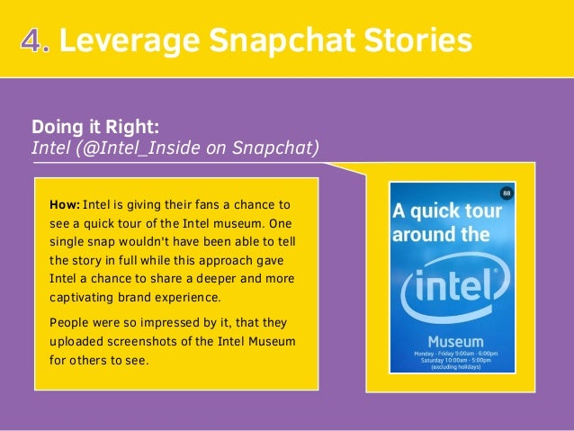 4. Leverage Snapchat Stories Doing it Right: Intel (@Intel_Inside on Snapchat) How: Intel is giving their fans a chance to...