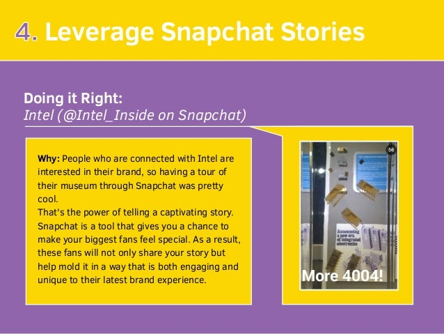 4. Leverage Snapchat Stories Doing it Right: Intel (@Intel_Inside on Snapchat) Why: People who are connected with Intel ar...